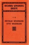 Richard Wagners Briefe in Originalausgaben. Erste Folge V / VI Richard Wagner an Mathilde Wesendonk, Otto Wesendonk. Breitkopf & Härtel, Leipzig 1912